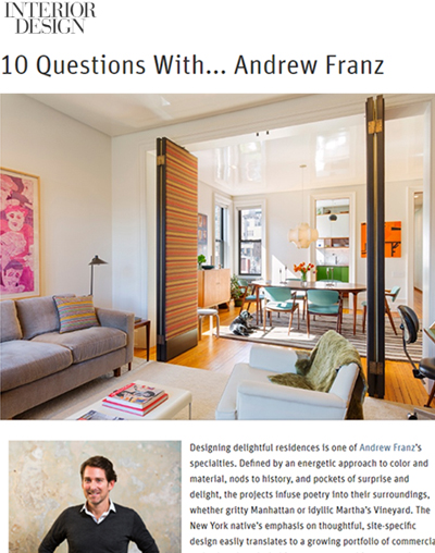 "Interior Design Magazine - ""10 Questions With... Andrew Franz"""